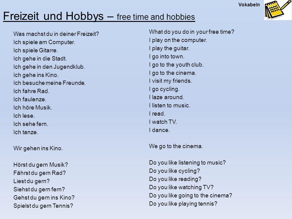 Vokabeln Freizeit und Hobbys – free time and hobbies Was machst du in deiner Freizeit? Ich spiele am Computer. Ich spiele Gitarre. Ich gehe in die Sta