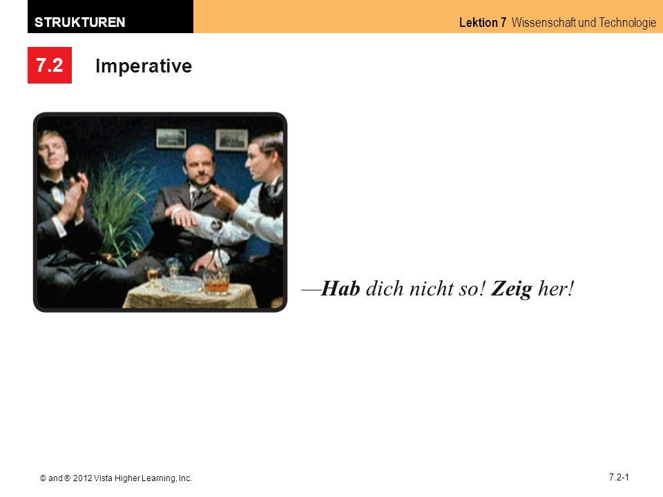 7.2 Lektion 7 Wissenschaft und Technologie STRUKTUREN © and ® 2012 Vista Higher Learning, Inc. 7.2-1 Imperative Hab dich nicht so! Zeig her!