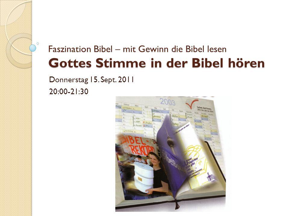 Gottes Stimme in der Bibel hören Faszination Bibel – mit Gewinn die Bibel lesen Gottes Stimme in der Bibel hören Donnerstag 15. Sept. 2011 20:00-21:30