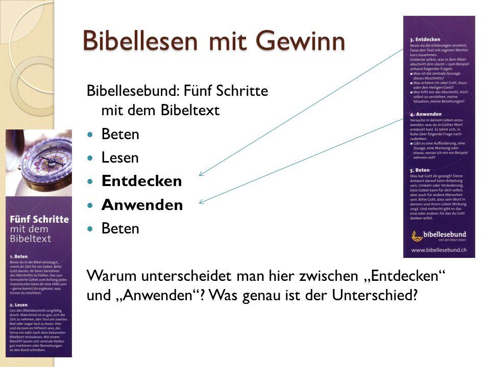 Bibellesen mit Gewinn Bibellesebund: Fünf Schritte mit dem Bibeltext Beten Lesen Entdecken Anwenden Beten Warum unterscheidet man hier zwischen Entdec