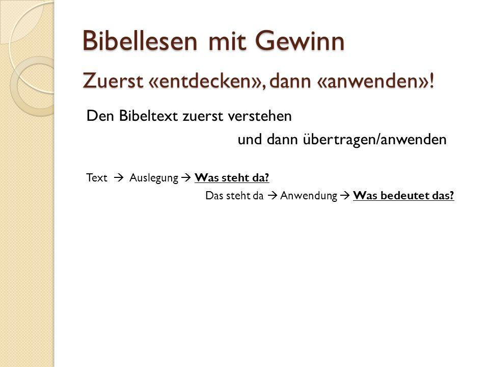 Zuerst «entdecken», dann «anwenden»! Den Bibeltext zuerst verstehen und dann übertragen/anwenden Text Auslegung Was steht da? Das steht da Anwendung W