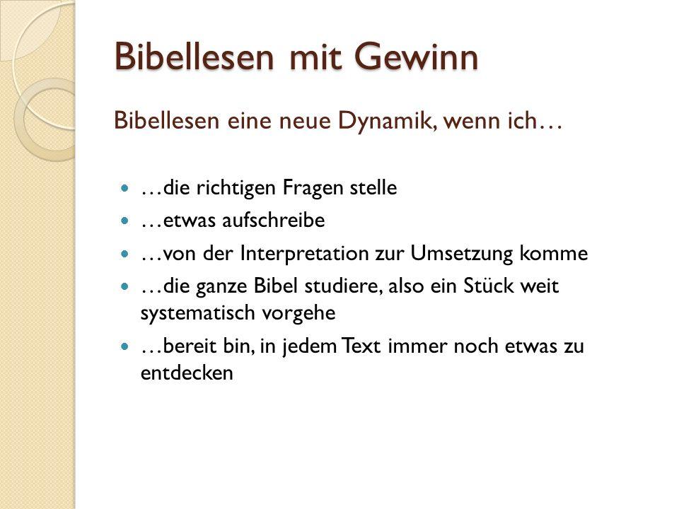 Bibellesen eine neue Dynamik, wenn ich… …die richtigen Fragen stelle …etwas aufschreibe …von der Interpretation zur Umsetzung komme …die ganze Bibel s
