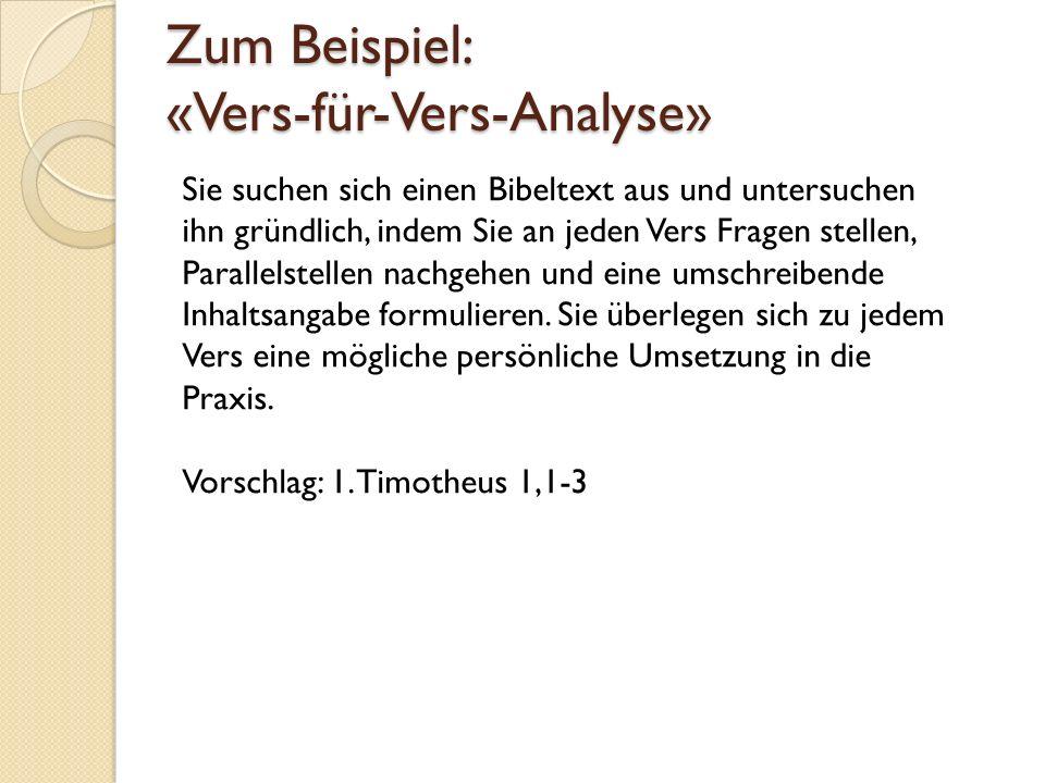 Zum Beispiel: «Vers-für-Vers-Analyse» Sie suchen sich einen Bibeltext aus und untersuchen ihn gründlich, indem Sie an jeden Vers Fragen stellen, Paral
