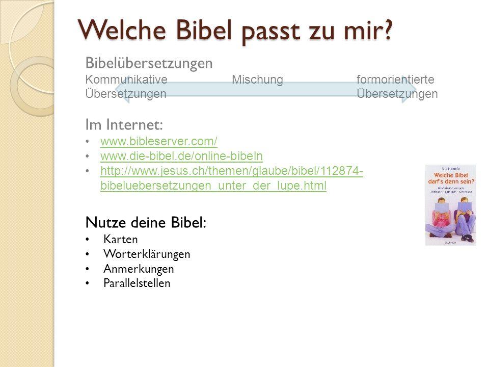 Welche Bibel passt zu mir? Bibelübersetzungen Kommunikative Mischung formorientierte Übersetzungen Übersetzungen Im Internet: www.bibleserver.com/ www
