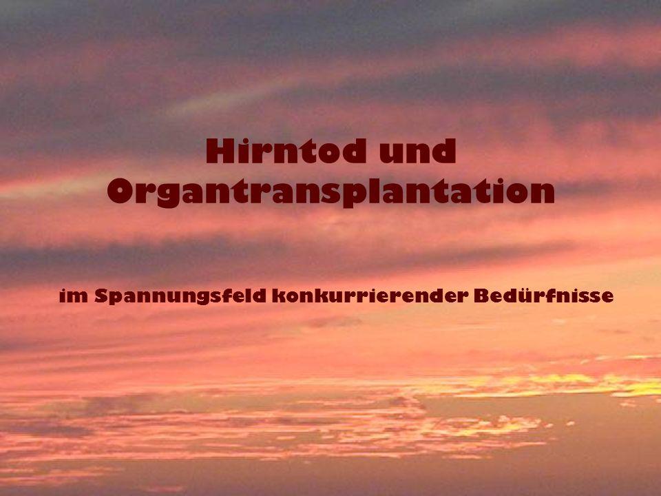 Hirntod und Organtransplantation im Spannungsfeld konkurrierender Bedürfnisse