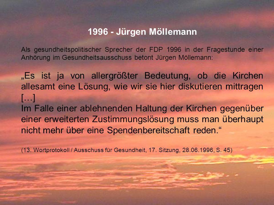 1996 - Jürgen Möllemann Als gesundheitspolitischer Sprecher der FDP 1996 in der Fragestunde einer Anhörung im Gesundheitsausschuss betont Jürgen Mölle