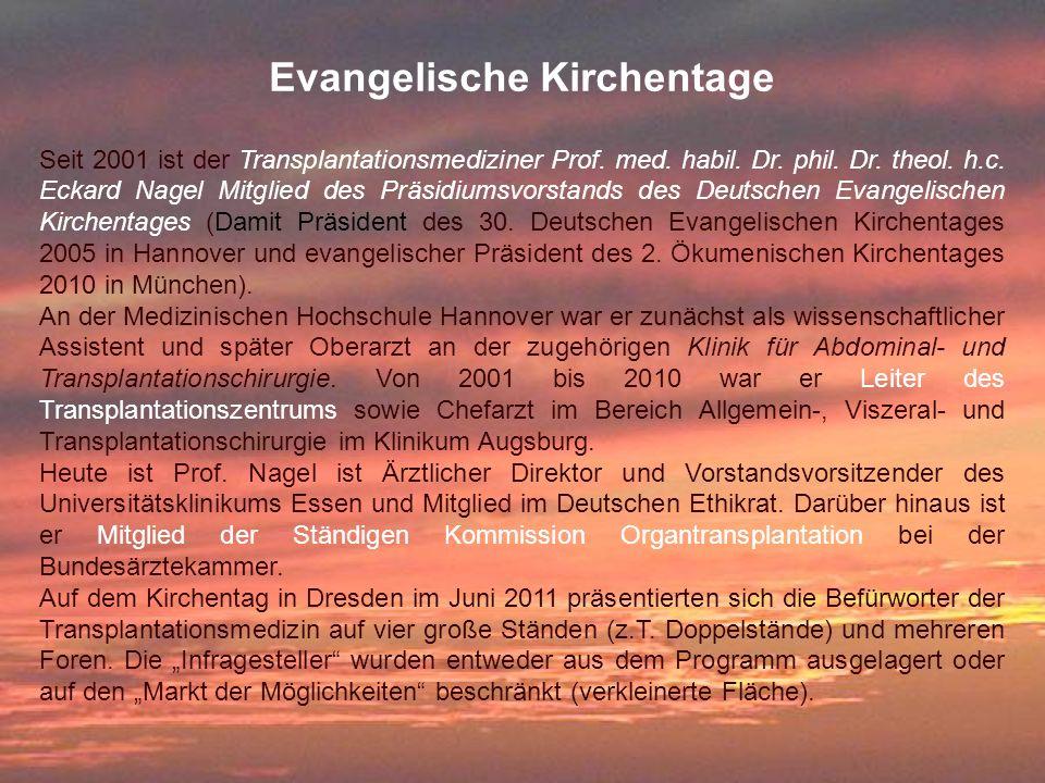 Evangelische Kirchentage Seit 2001 ist der Transplantationsmediziner Prof. med. habil. Dr. phil. Dr. theol. h.c. Eckard Nagel Mitglied des Präsidiumsv