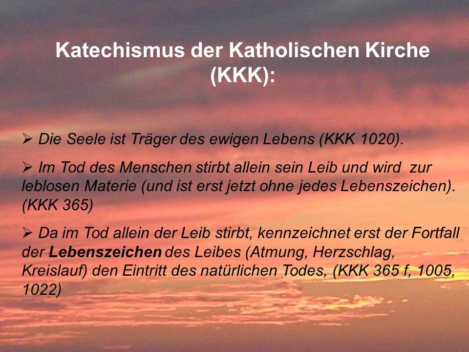 Katechismus der Katholischen Kirche (KKK): Die Seele ist Träger des ewigen Lebens (KKK 1020). Im Tod des Menschen stirbt allein sein Leib und wird zur