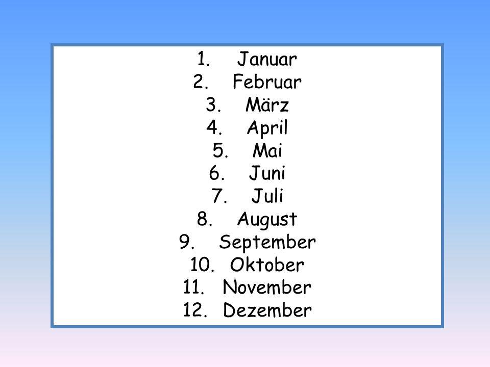 1.Januar 2.Februar 3.März 4.April 5.Mai 6.Juni 7.Juli 8.August 9.September 10.Oktober 11.November 12.Dezember