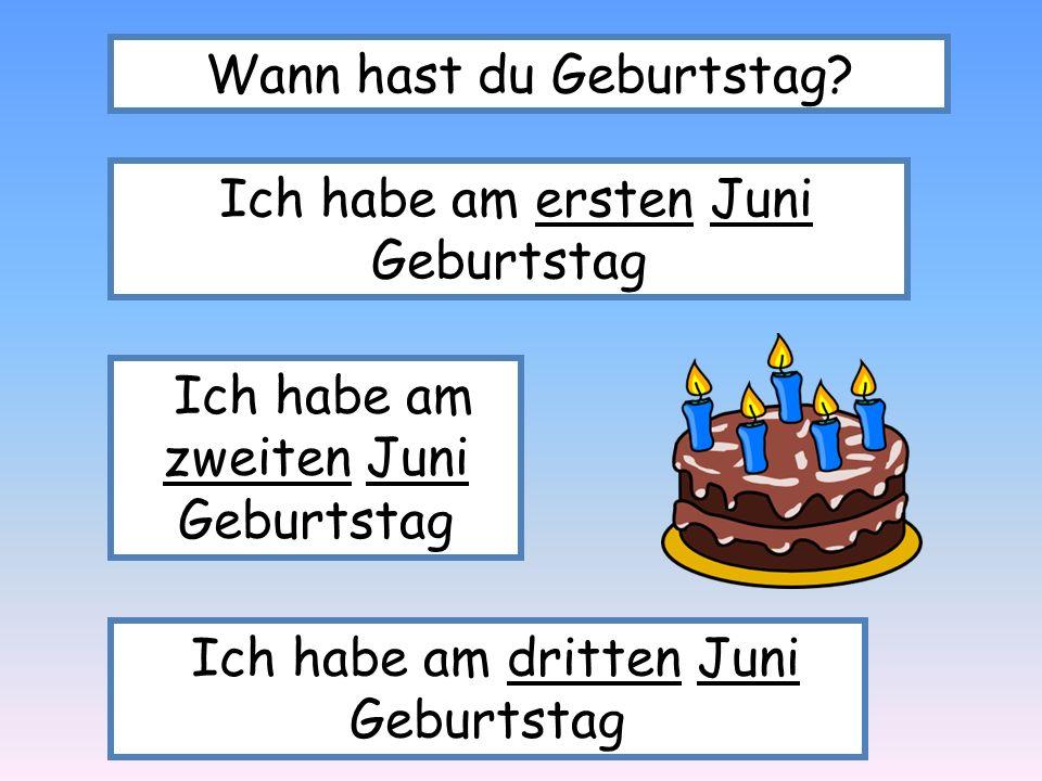 Wann hast du Geburtstag? Ich habe am ersten Juni Geburtstag Ich habe am zweiten Juni Geburtstag Ich habe am dritten Juni Geburtstag