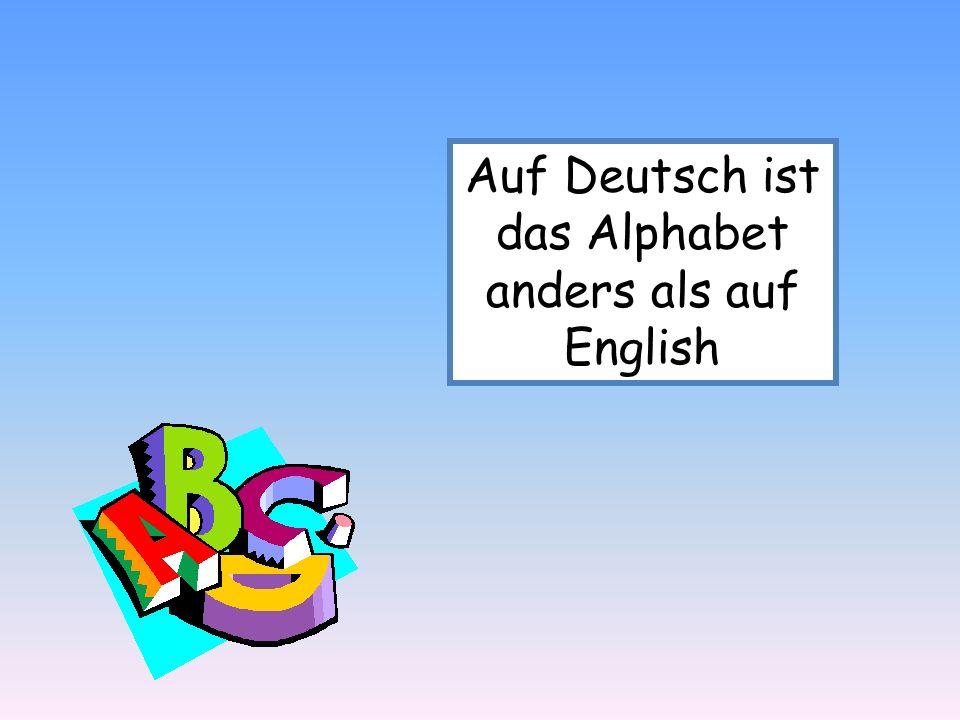 Auf Deutsch ist das Alphabet anders als auf English