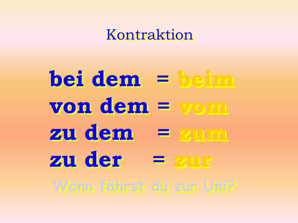 Kontraktion bei dem = beim von dem = vom zu dem = zum zu der = zur bei dem = beim von dem = vom zu dem = zum zu der = zur Wann fährst du zur Uni?