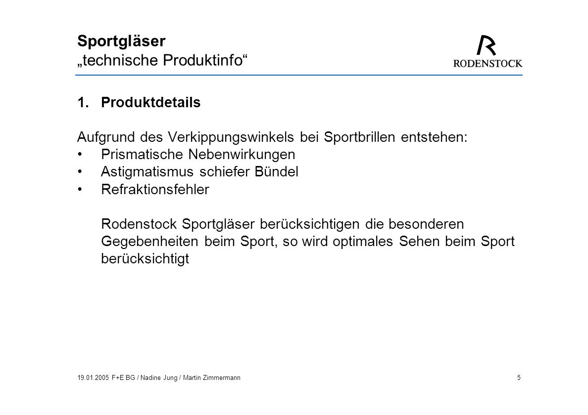 19.01.2005 F+E BG / Nadine Jung / Martin Zimmermann16 Sportgläser technische Produktinfo Impression ILT Sport Gleitsichtglas mit Angabe der Refraktionswerte bestellt: sph +2,0 cyl +1,0 A 90 Add 2,0.
