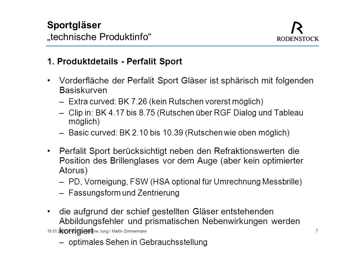 19.01.2005 F+E BG / Nadine Jung / Martin Zimmermann18 Sportgläser technische Produktinfo Impression ILT Sport Refraktionswerte: sph +2,0 cyl +1,0 A 60 Add 2,0 FSW: 12°, BK 7.0dpt Konventionelles Gleitsichtglas nur mit Angabe der Refraktionswerte bestellt: sph +2,0 cyl +1,0 A 60 Add 2,0.