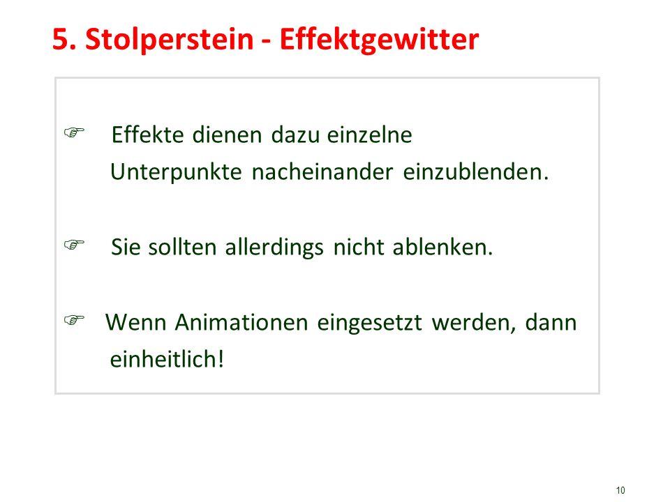 10 5. Stolperstein - Effektgewitter Effekte dienen dazu einzelne Unterpunkte nacheinander einzublenden. Sie sollten allerdings nicht ablenken. Wenn An