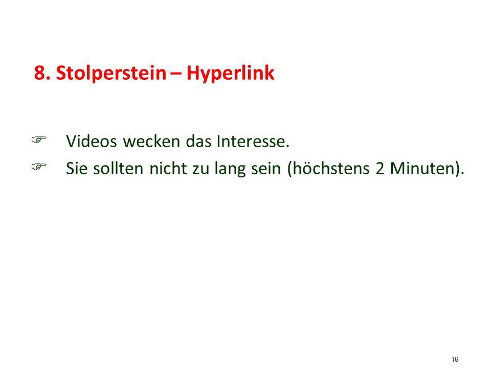 16 8. Stolperstein – Hyperlink Videos wecken das Interesse. Sie sollten nicht zu lang sein (höchstens 2 Minuten).