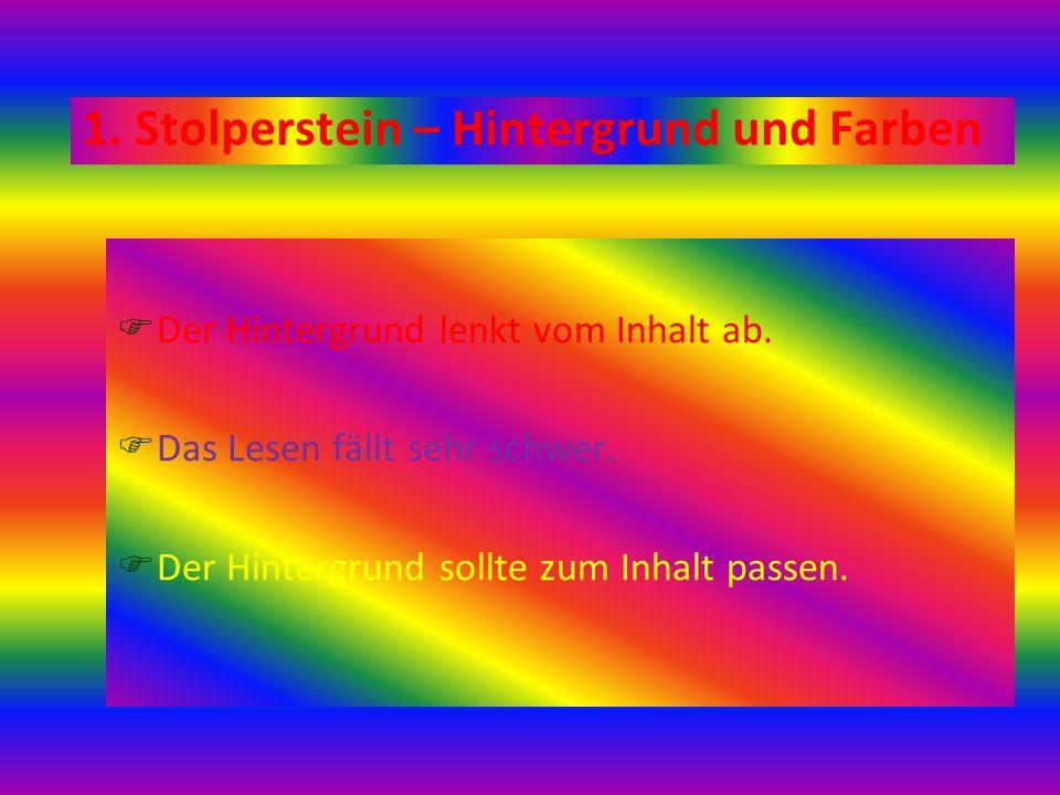 1. Stolperstein – Hintergrund und Farben Der Hintergrund lenkt vom Inhalt ab. Das Lesen fällt sehr schwer. Der Hintergrund sollte zum Inhalt passen.