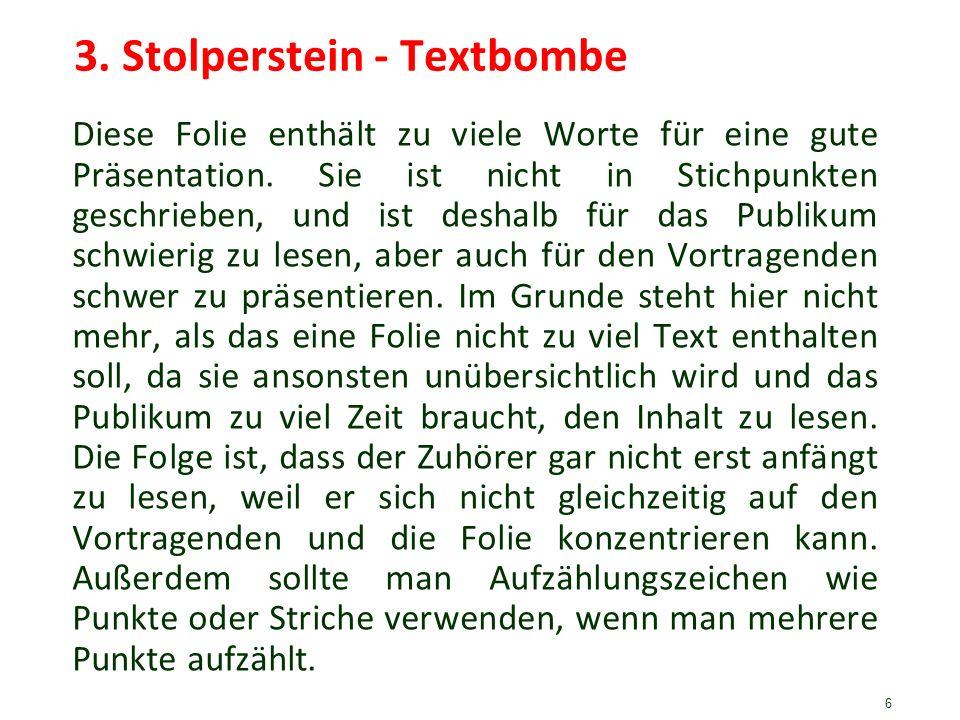 6 3. Stolperstein - Textbombe Diese Folie enthält zu viele Worte für eine gute Präsentation. Sie ist nicht in Stichpunkten geschrieben, und ist deshal