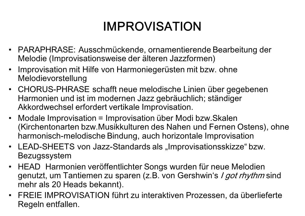 IMPROVISATION PARAPHRASE: Ausschmückende, ornamentierende Bearbeitung der Melodie (Improvisationsweise der älteren Jazzformen) Improvisation mit Hilfe