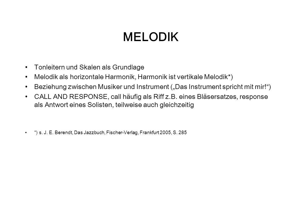 MELODIK Tonleitern und Skalen als Grundlage Melodik als horizontale Harmonik, Harmonik ist vertikale Melodik*) Beziehung zwischen Musiker und Instrume