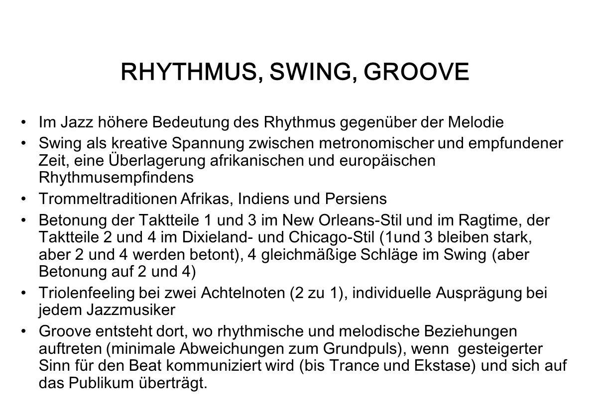 RHYTHMUS, SWING, GROOVE Im Jazz höhere Bedeutung des Rhythmus gegenüber der Melodie Swing als kreative Spannung zwischen metronomischer und empfundene
