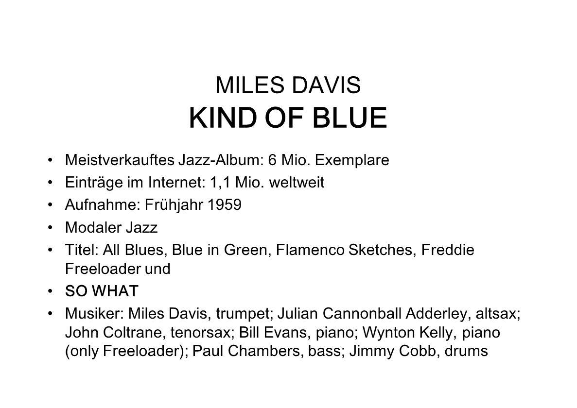 MILES DAVIS KIND OF BLUE Meistverkauftes Jazz-Album: 6 Mio. Exemplare Einträge im Internet: 1,1 Mio. weltweit Aufnahme: Frühjahr 1959 Modaler Jazz Tit