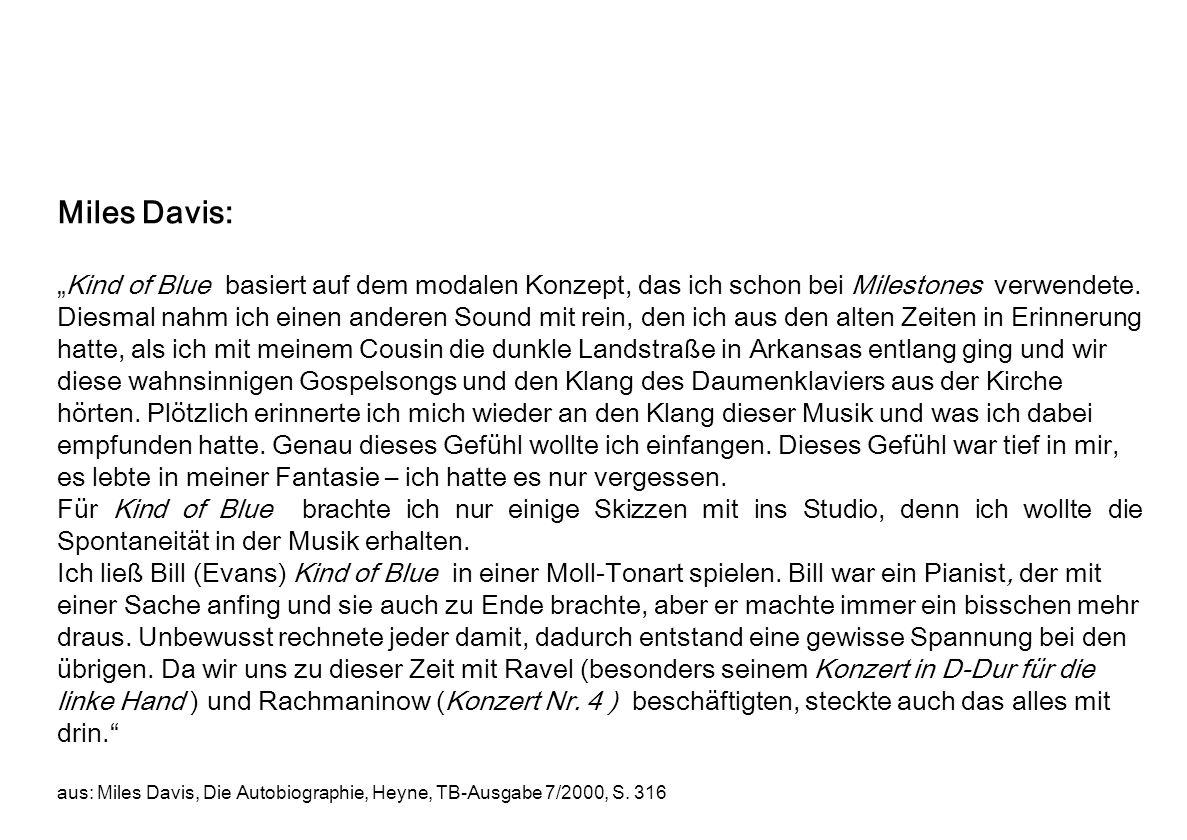 Miles Davis: Kind of Blue basiert auf dem modalen Konzept, das ich schon bei Milestones verwendete. Diesmal nahm ich einen anderen Sound mit rein, den