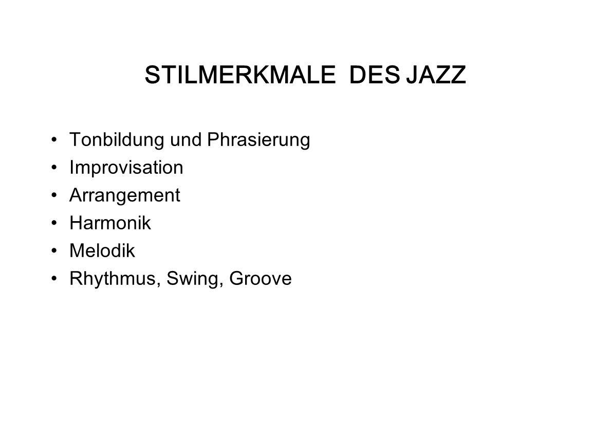 TONBILDUNG UND PHRASIERUNG Dirty-tones (offene Intonation) Blue-notes (Abweichungen der afrikanischen zur europäischen Tonleiter) Signature sound (unverwechselbarer Sound eines Musikers) s.a.