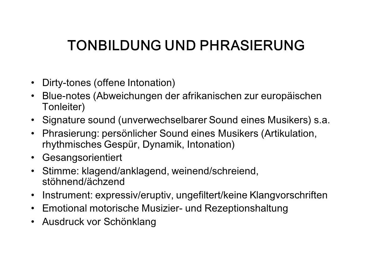 TONBILDUNG UND PHRASIERUNG Dirty-tones (offene Intonation) Blue-notes (Abweichungen der afrikanischen zur europäischen Tonleiter) Signature sound (unv