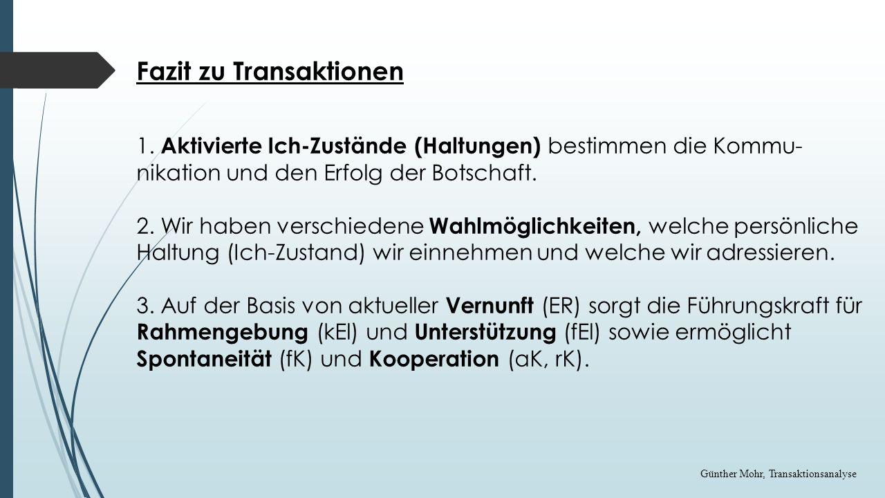 Grundbedürfnisse - Zuwendung - Reize/Sinn - Struktur Grundbedürfnisse, Ich-Zustände, Transaktion fELkEL ER fK aKrK Für- sorgl.