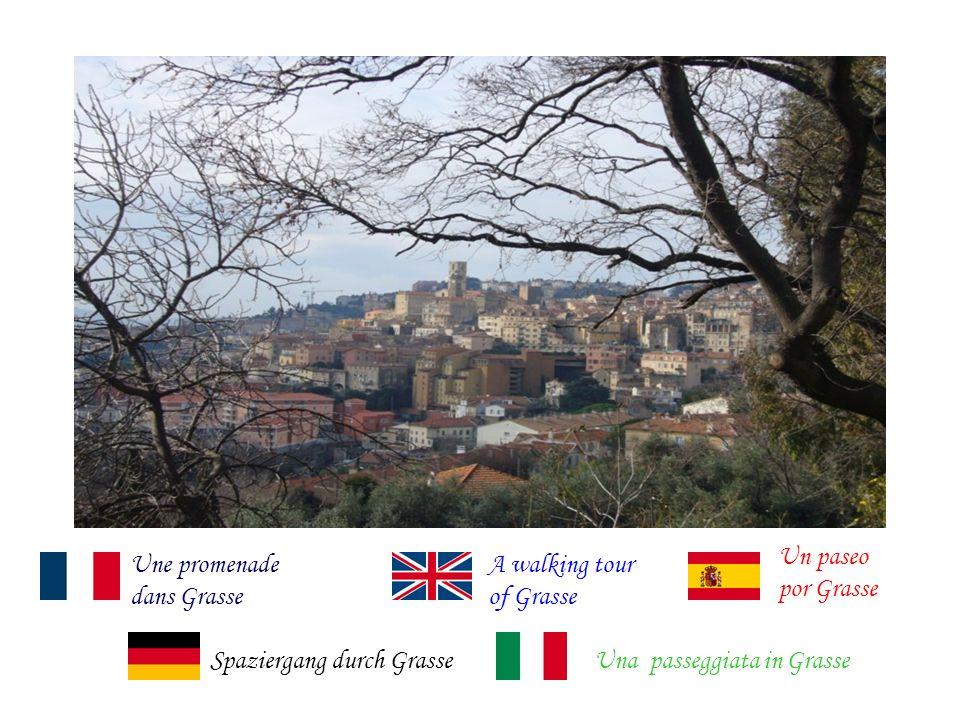 Une promenade dans Grasse A walking tour of Grasse Un paseo por Grasse Spaziergang durch GrasseUna passeggiata in Grasse