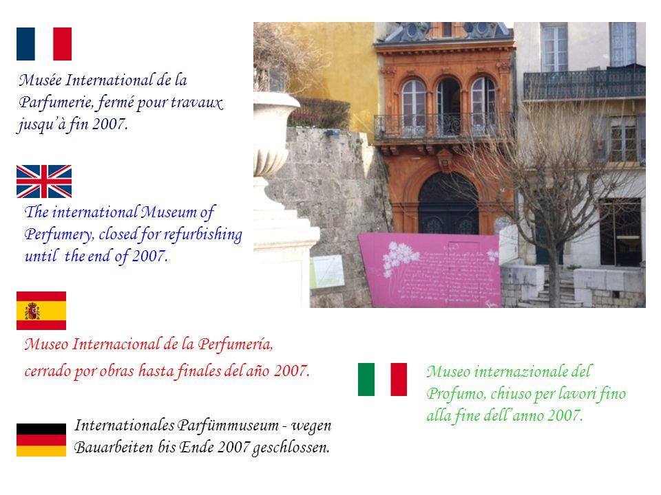 Musée International de la Parfumerie, fermé pour travaux jusquà fin 2007.