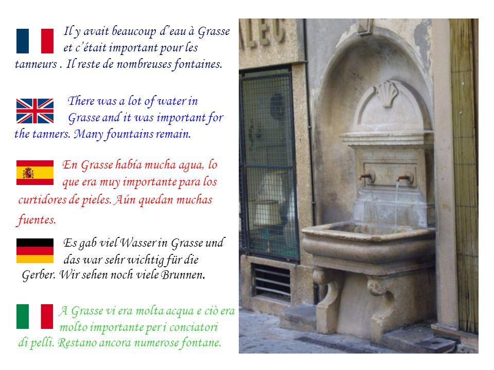 Il y avait beaucoup deau à Grasse et cétait important pour les tanneurs.
