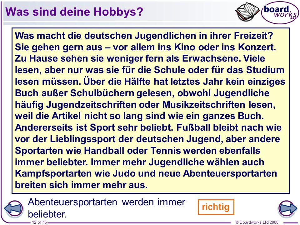 © Boardworks Ltd 200812 of 16 Deutsche Jugendliche gehen gern ins Kino. Was sind deine Hobbys? Was macht die deutschen Jugendlichen in ihrer Freizeit?