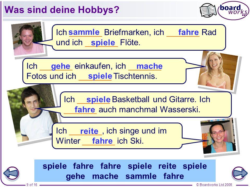 © Boardworks Ltd 20089 of 16 Was sind deine Hobbys? Ich _______, ich singe und im Winter _______ ich Ski. Ich _______ Basketball und Gitarre. Ich ____