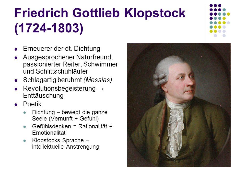 Friedrich Gottlieb Klopstock (1724-1803) Erneuerer der dt. Dichtung Ausgesprochener Naturfreund, passionierter Reiter, Schwimmer und Schlittschuhläufe