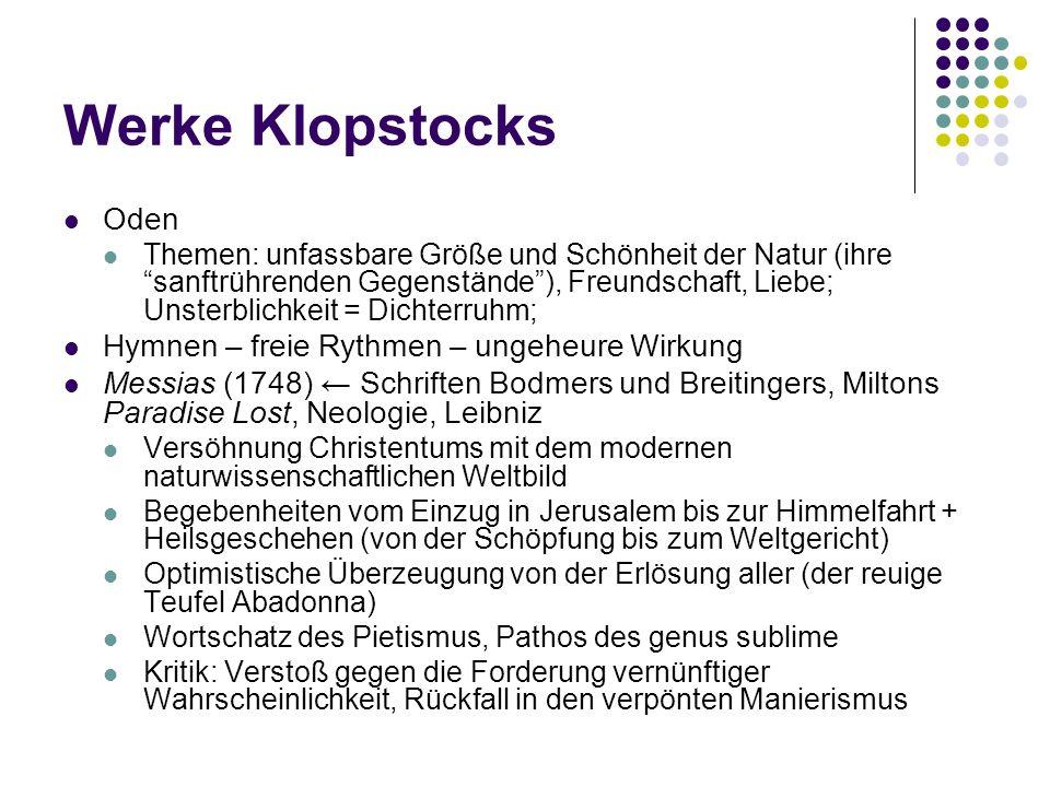 Werke Klopstocks Oden Themen: unfassbare Größe und Schönheit der Natur (ihre sanftrührenden Gegenstände), Freundschaft, Liebe; Unsterblichkeit = Dicht