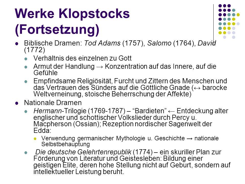 Werke Klopstocks (Fortsetzung) Biblische Dramen: Tod Adams (1757), Salomo (1764), David (1772) Verhältnis des einzelnen zu Gott Armut der Handlung Kon