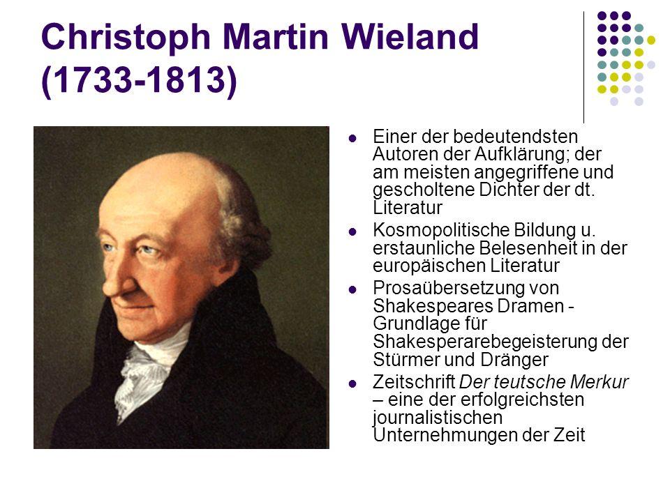 Christoph Martin Wieland (1733-1813) Einer der bedeutendsten Autoren der Aufklärung; der am meisten angegriffene und gescholtene Dichter der dt. Liter