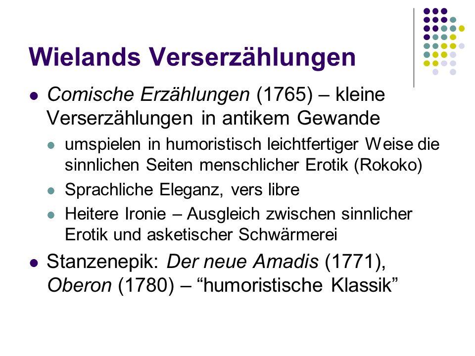 Wielands Verserzählungen Comische Erzählungen (1765) – kleine Verserzählungen in antikem Gewande umspielen in humoristisch leichtfertiger Weise die si