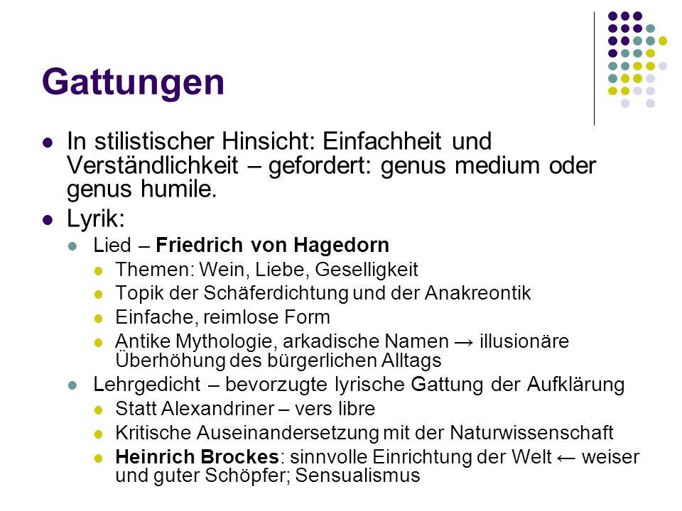 Gattungen In stilistischer Hinsicht: Einfachheit und Verständlichkeit – gefordert: genus medium oder genus humile. Lyrik: Lied – Friedrich von Hagedor