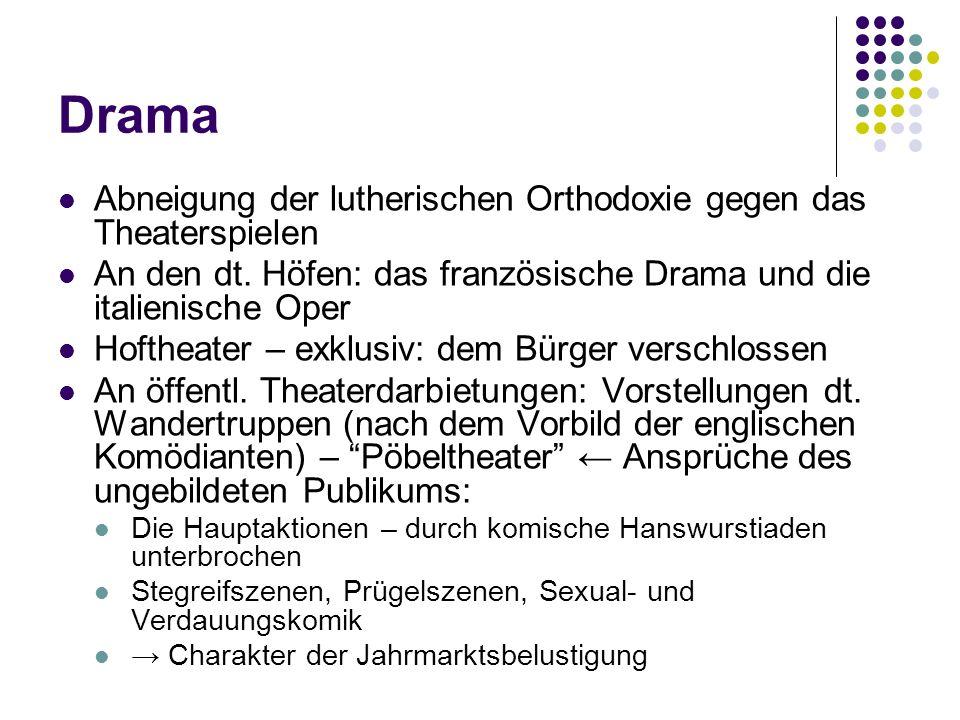 Drama Abneigung der lutherischen Orthodoxie gegen das Theaterspielen An den dt. Höfen: das französische Drama und die italienische Oper Hoftheater – e