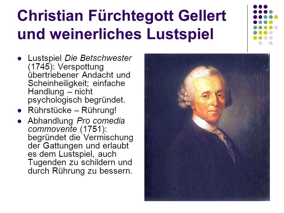 Christian Fürchtegott Gellert und weinerliches Lustspiel Lustspiel Die Betschwester (1745): Verspottung übertriebener Andacht und Scheinheiligkeit; ei