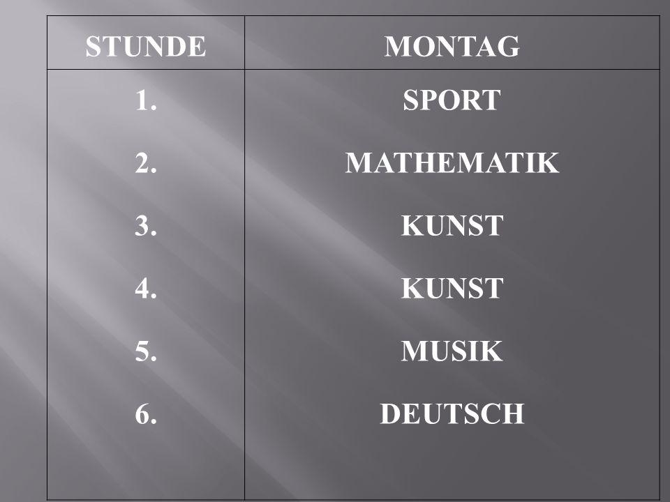 STUNDEMONTAG 1. 2. 3. 4. 5. 6. SPORT MATHEMATIK KUNST MUSIK DEUTSCH