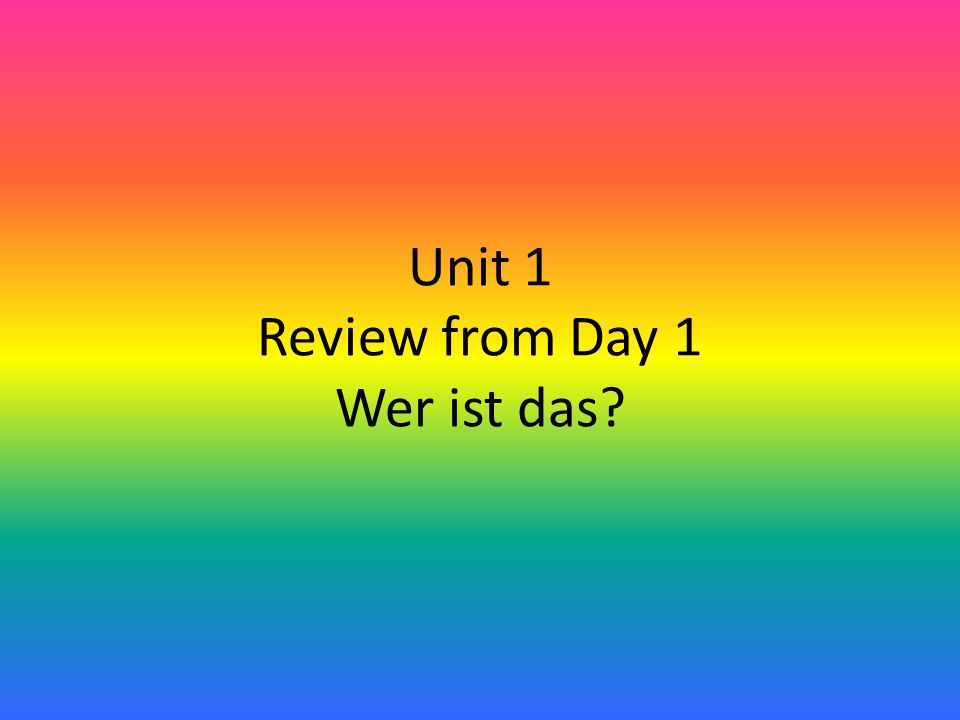 Unit 1 Review from Day 1 Wer ist das?