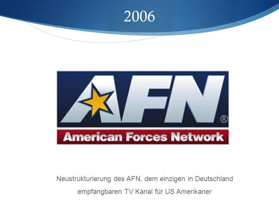 2006 Neustrukturierung des AFN, dem einzigen in Deutschland empfangbaren TV Kanal für US Amerikaner