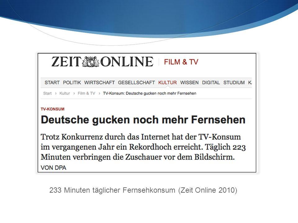 233 Minuten täglicher Fernsehkonsum (Zeit Online 2010)