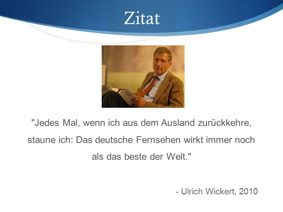 Zitat Jedes Mal, wenn ich aus dem Ausland zurückkehre, staune ich: Das deutsche Fernsehen wirkt immer noch als das beste der Welt. - Ulrich Wickert, 2010
