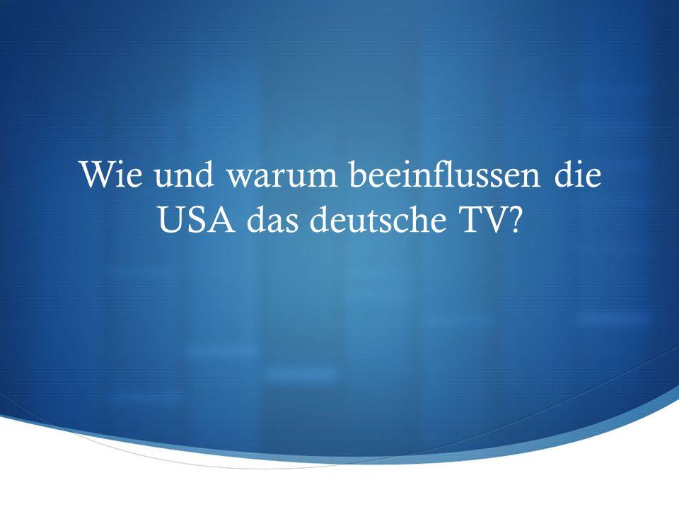 Wie und warum beeinflussen die USA das deutsche TV?