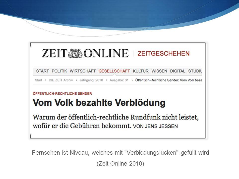 Fernsehen ist Niveau, welches mit Verblödungslücken gefüllt wird (Zeit Online 2010)